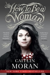 How to Be a Woman ebook by Caitlin Moran