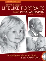 How to Draw Lifelike Portraits from Photographs - Revised: 20 Step-By-Step Demonstrations with Bonus DVD ebook by Hammond, Lee