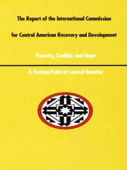 A Report of the International Commission for Central American Recovery and Development ebook by William L. Ascher,Ann Hubbard