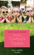 The Texas Cowboy's Triplets (Mills & Boon True Love) (Texas Legends: The McCabes, Book 2) ebook by Cathy Gillen Thacker