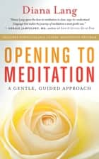 Opening to Meditation - A Gentle, Guided Approach ebook by Diana Lang