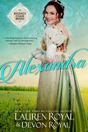 Alexandra (Regency Chase Brides, Book 1) - A Sweet & Clean Historical Romance ebook by Lauren Royal,Devon Royal