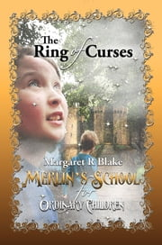 The Ring of Curses: Merlin's School for Ordinary Children Book One ebook by Margaret R. Blake