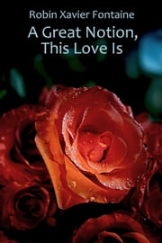A Great Notion, This Love Is ebook by Robin Xavier Fontaine