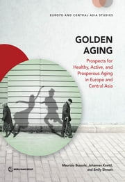 Golden Aging - Prospects for Healthy, Active, and Prosperous Aging in Europe and Central Asia ebook by Maurizio Bussolo,Johannes Koettl,Emily Sinnott