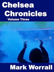 Chelsea Chronicles Volume Three ebook by Mark Worrall