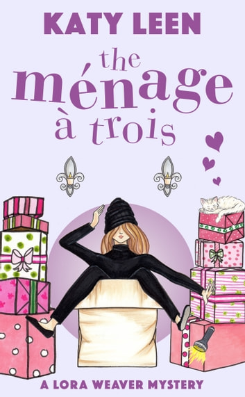 The Ménage à Trois: A Lora Weaver Mystery ebook by Katy Leen