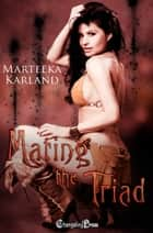 Mating the Triad ebook by Marteeka Karland