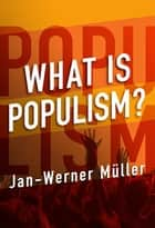 What Is Populism? ebook by