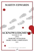 Acknowledgments - Winner of the CWA Margery Allingham Short Story Competition ebook by Martin Edwards