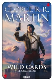 Wild Cards: El comienzo ebook by George R.R. Martin, Isabel Clúa Ginés