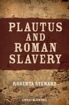 Plautus and Roman Slavery ebook by Roberta Stewart