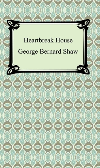 Heartbreak House ebook by George Bernard Shaw
