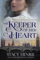 The Keeper of Her Heart ebook by Stacy Henrie