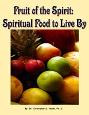 Fruit of the Spirit: Spiritual Food to Live By ebook by Christopher Handy