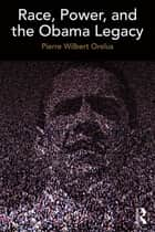 Race, Power, and the Obama Legacy ebook by Pierre Orelus
