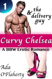 Curvy Chelsea & the Delivery Guy 1 - Curvy Chelsea & the Delivery Guy, #1 ebook by Ada O'Flaherty