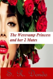 The Werevamp Princess And Her 2 Mates ebook by S. R. Dondo