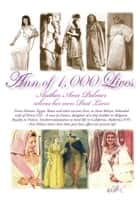 Ann of 1,000 Lives - Author Ann Palmer Relives Her Own Past Lives ebook by Ann Palmer