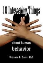 Ten Interesting Things About Human Behavior ebook by Suzanne L. Davis