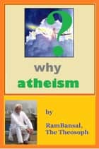 Why Atheism ebook by Ram Bansal