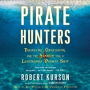 Pirate Hunters - Treasure, Obsession, and the Search for a Legendary Pirate Ship audiobook by Robert Kurson