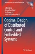 Optimal Design of Distributed Control and Embedded Systems ebook by Arben Çela,Mongi Ben Gaid,Xu-Guang Li,Silviu-Iulian Niculescu