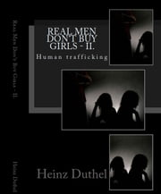 """Real Men Don't Buy Girls"" - II. - Human trafficking ebook by Heinz Duthel"