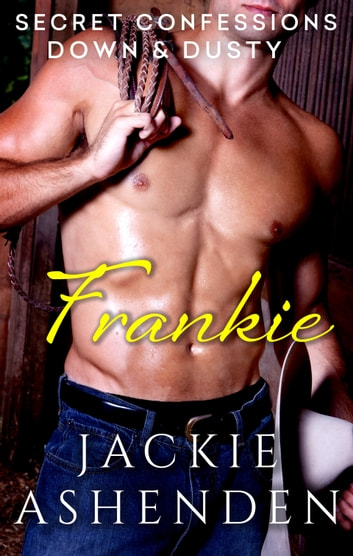 Secret Confessions: Down & Dusty - Frankie ebook by Jackie Ashenden