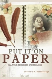 Put It On Paper: All Your Thoughts And Feelings ebook by DeVondia Roseborough