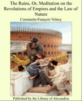The Ruins, Or, Meditation on the Revolutions of Empires and the Law of Nature ebook by Constantin-François Volney