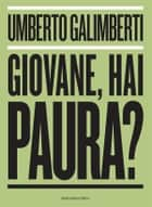 Giovane, hai paura? ebook by Umberto Galimberti