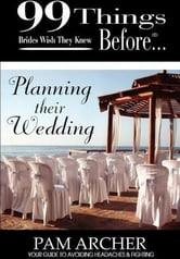 99 Things Brides Wish They Knew Before Planning Their Wedding ebook by Archer, Pam