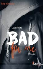 Bad for me - Tome 2 eBook by Anita Rigins