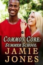 Common Core: Summer School ebook by Jamie Jones