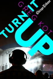 Turn It Up - A Guided Tour Through the Worlds of Pop, Rock, Rap and More ebook by Greg Kot