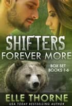 Shifters Forever More: The Box Set - Books 1 - 6 ebook by Elle Thorne