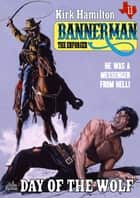 Bannerman the Enforcer 11: Day of the Wolf ebook by Kirk Hamilton