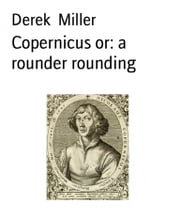 Copernicus or: a rounder rounding ebook by Derek Miller