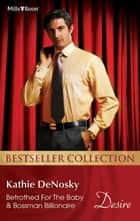 Kathie Denosky Bestseller Collection 201205/Betrothed For The Baby/Bossman Billionaire 電子書 by Kathie Denosky