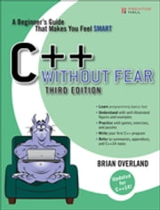 C++ Without Fear - A Beginner's Guide That Makes You Feel Smart ebook by Brian Overland