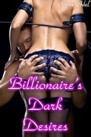 Billionaire's Dark Desires ebook by Cora Adel