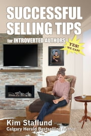 Successful Selling Tips for Introverted Authors ebook by Kim Staflund