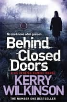 Behind Closed Doors: A DS Jessica Daniel Novel 7 ebook by Kerry Wilkinson