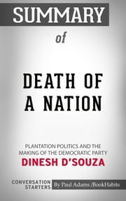 Summary of Death of a Nation: Plantation Politics and the Making of the Democratic Party by Dinesh D'Souza | Conversation Starters ebook by Book Habits