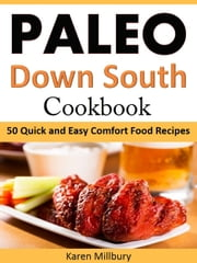 Paleo Down South Cookbook - 50 Quick and Easy Comfort Food Recipes ebook by Karen Millbury
