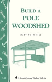 Build a Pole Woodshed - Storey Country Wisdom Bulletin A-42 ebook by Mary Twitchell