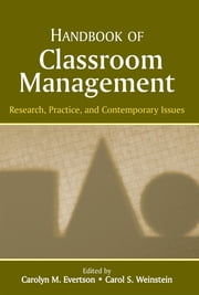 Handbook of Classroom Management - Research, Practice, and Contemporary Issues ebook by Carolyn M. Evertson,Carol S. Weinstein,Carolyn M. Evertson,Carol S. Weinstein