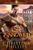 Enslaved: Mystical Historical Romance ebook by Christina Phillips