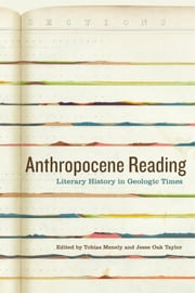 Anthropocene Reading - Literary History in Geologic Times ebook by Jesse Oak Taylor, Tobias Menely